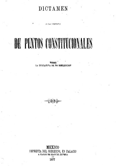 Dictamen de las comisiones de puntos constitucionales sobre la iniciativa de no reelección. Colección Jorge Denegre-Vaught Peña