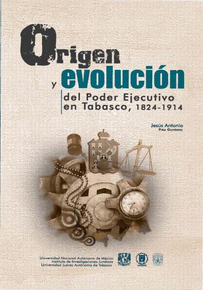 Origen y evolución del Poder Ejecutivo en Tabasco, 1824-1914