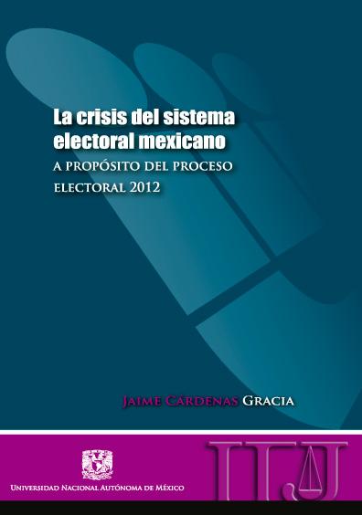 La crisis del sistema electoral mexicano. A propósito del proceso electoral 2012