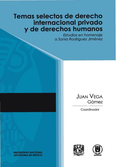 Temas selectos de derecho internacional privado y de derechos humanos. Estudios en homenaje a Sonia Rodríguez Jiménez