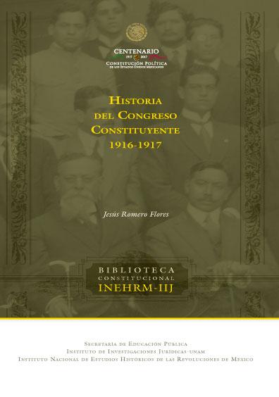 Historia del Congreso Constituyente, 1916-1917, 3a. ed.