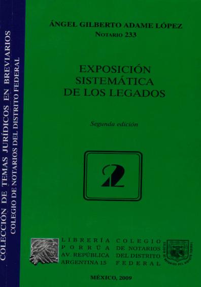 Exposición sistemática de los legados, 2a. ed. Colección Colegio de Notarios del Distrito Federal