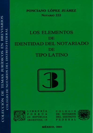 Los elementos de identidad del notariado de tipo latino. Colección Colegio de Notarios del Distrito Federal