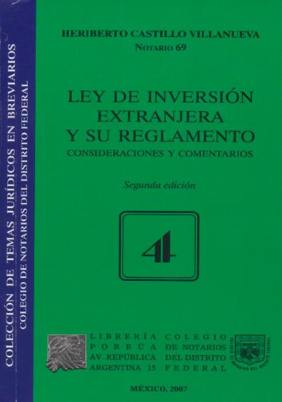 Ley de Inversión Extranjera y su Reglamento. Consideraciones y comentarios, 2a. ed. Colección Colegio de Notarios del Distrito Federal