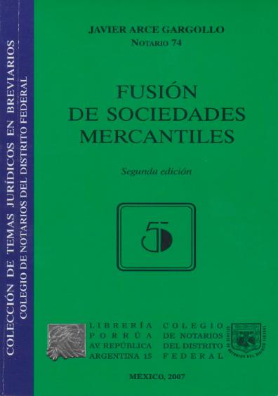 Fusión de sociedades mercantiles, 2a. ed. Colección Colegio de Notarios del Distrito Federal