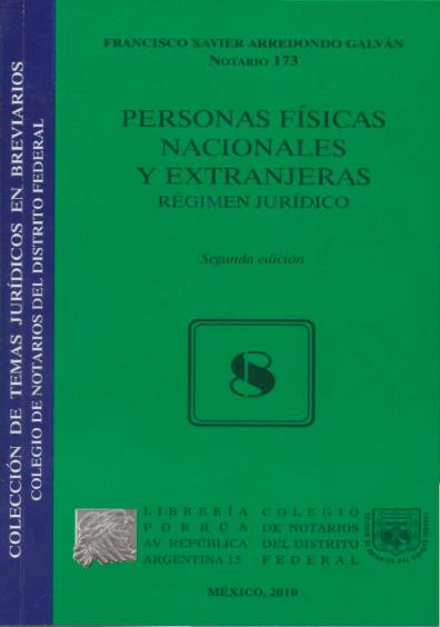 Personas físicas nacionales y extranjeras. Régimen jurídico, 2a. ed. Colección Colegio de Notarios del Distrito Federal