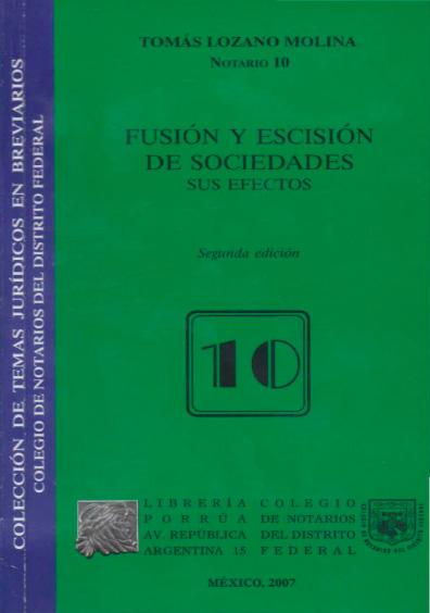 Fusión y escisión de sociedades. Sus efectos, 2a. ed. Colección Colegio de Notarios del Distrito Federal