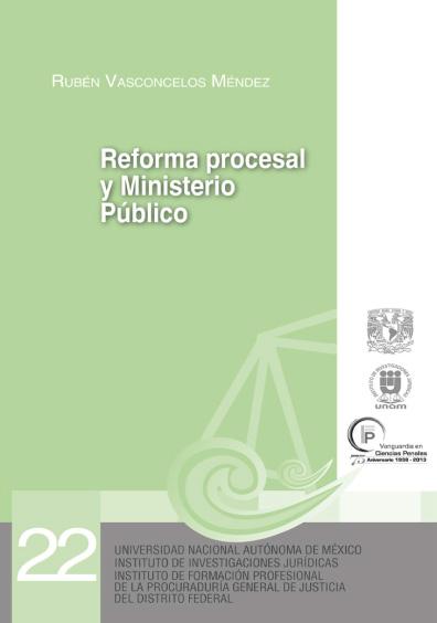 Reforma procesal penal y Ministerio Público. Serie Juicios Orales, núm. 22