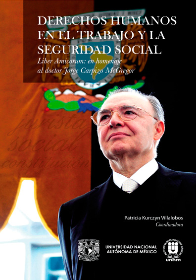 Derechos humanos en el trabajo y la seguridad social. Liber Amicorum: en homenaje al doctor Jorge Carpizo