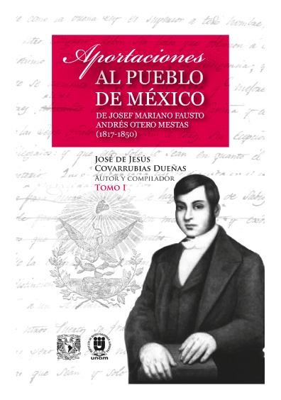 Aportaciones al pueblo de México de Josef Mariano Fausto Andrés Otero Mestas (1817-1850), t. I
