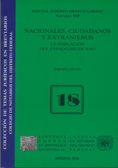 Nacionales, ciudadanos y extranjeros. La población del Estado mexicano, 2a. ed. Colección Colegio de Notarios del Distrito Federal