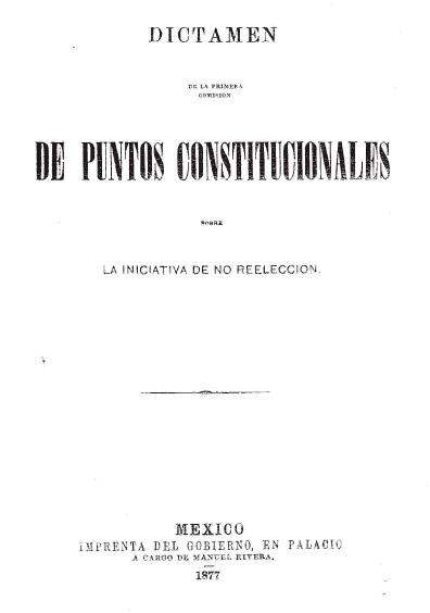 Dictamen de la Primera Comisión de Puntos Constitucionales sobre la iniciativa de no reelección. Colección Jorge Denegre-Vaught Peña