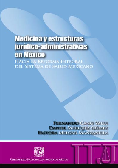 Medicina y estructuras jurídico-administrativas en México. Hacia la reforma integral del sistema de salud mexicano