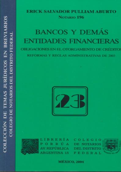 Bancos y demás entidades financieras. Obligaciones en el otorgamiento de créditos. Reformas y reglas administrativas de 2003. Colección Colegio de Notarios del Distrito Federal