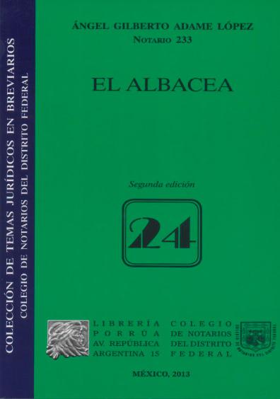 El albacea. Colección Colegio de Notarios del Distrito Federal