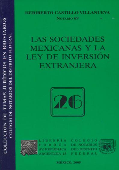 Las sociedades mexicanas y la Ley de Inversión Extranjera. Colección Colegio de Notarios del Distrito Federal