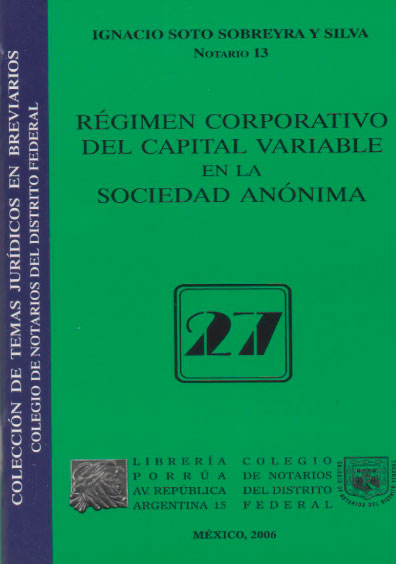 Régimen corporativo del capital variable en la sociedad anónima. Colección Colegio de Notarios del Distrito Federal