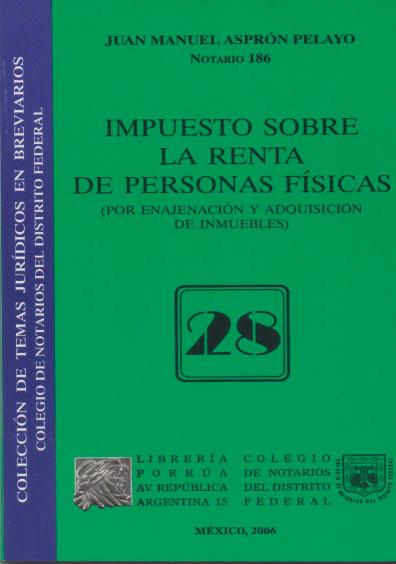 Impuesto sobre la renta de personas físicas (por enajenación y adquisición de inmuebles). Colección Colegio de Notarios del Distrito Federal