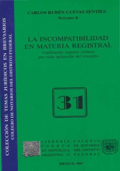 La incompatibilidad en materia registral. Calificación registral errónea por mala aplicación del concepto. Colección Colegio de Notarios del Distrito Federal
