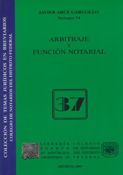 Arbitraje y función notarial. Colección Colegio de Notarios del Distrito Federal