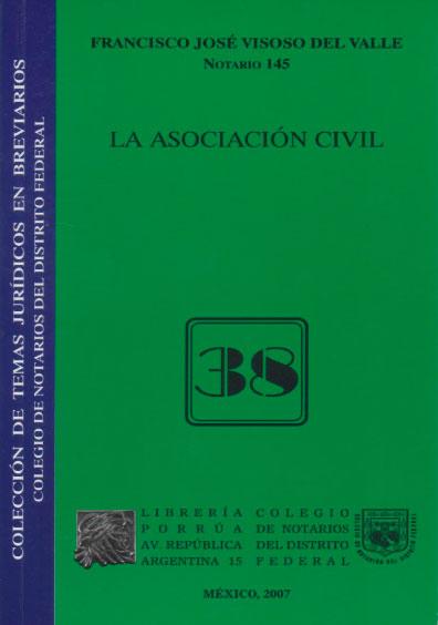 La asociación civil. Colección Colegio de Notarios del Distrito Federal