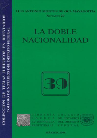 La doble nacionalidad. Colección Colegio de Notarios del Distrito Federal