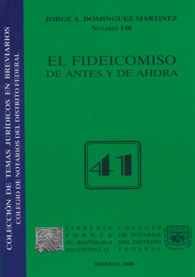 El fideicomiso de antes y de ahora. Colección Colegio de Notarios del Distrito Federal