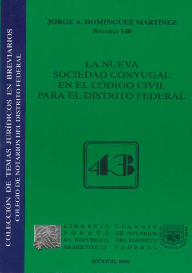 La nueva sociedad conyugal en el Código Civil para el Distrito Federal. Colección Colegio de Notarios del Distrito Federal