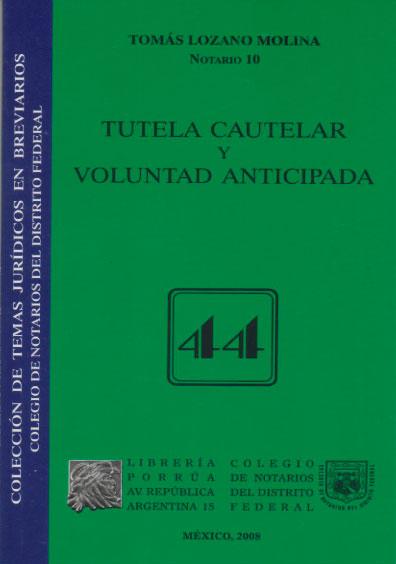 Tutela cautelar y voluntad anticipada. Colección Colegio de Notarios del Distrito Federal