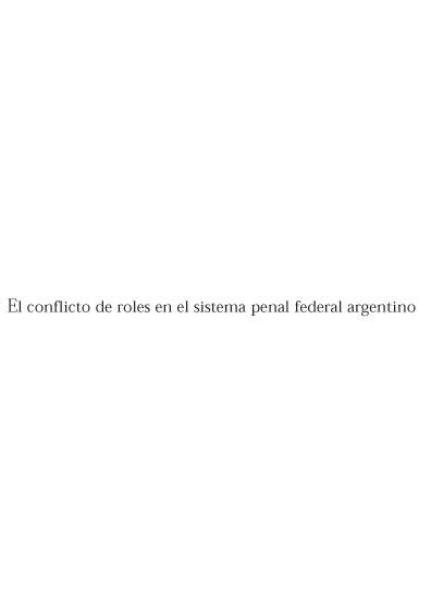 El conflicto de roles en el sistema penal federal argentino. La perspectiva de jueces, fiscales y policías. Colección Fundación Konrad Adenauer