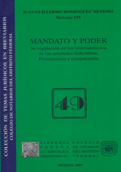 Mandato y poder. Su regulación en los ordenamientos de las entidades federativas. Presentación y comparación. Colección Colegio de Notarios del Distrito Federal