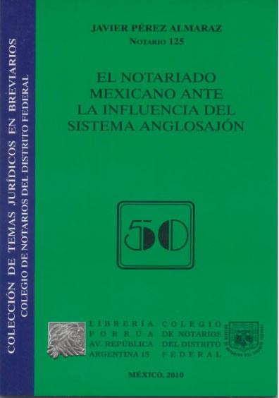 El notariado mexicano ante la influencia del sistema anglosajón. Colección Colegio de Notarios del Distrito Federal