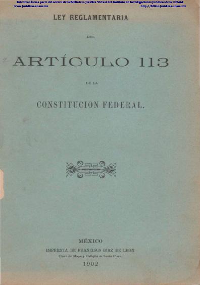 Ley Reglamentaria del Artículo 113 de la Constitución Federal. Colección Jorge Denegre-Vaught Peña