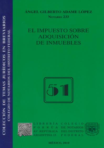 El impuesto sobre adquisición de inmuebles. Colección Colegio de Notarios del Distrito Federal