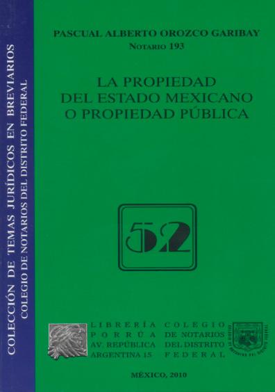 La propiedad del Estado mexicano o propiedad pública. Colección Colegio de Notarios del Distrito Federal