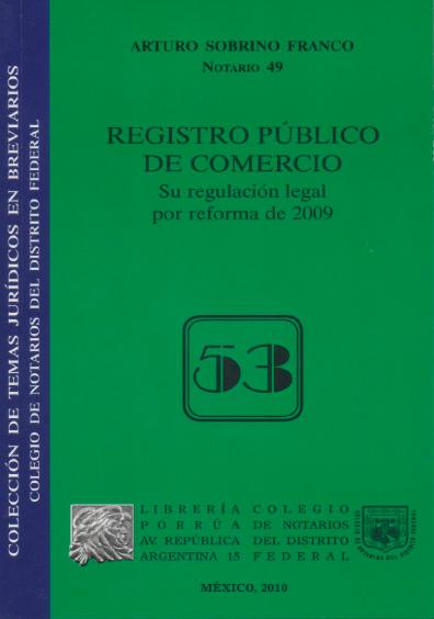 Registro Público de Comercio. Su regulación legal por reforma de 2009. Colección Colegio de Notarios del Distrito Federal