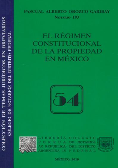 El régimen constitucional de la propiedad en México. Colección Colegio de Notarios del Distrito Federal