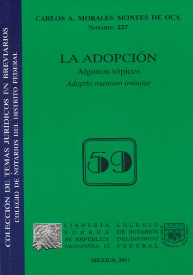 La adopción. Algunos tópicos. Adoptio naturam imitatur. Colección Colegio de Notarios del Distrito Federal