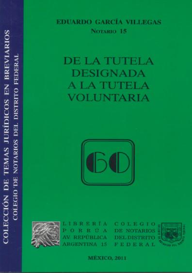 De la tutela designada a la tutela voluntaria. Colección Colegio de Notarios del Distrito Federal