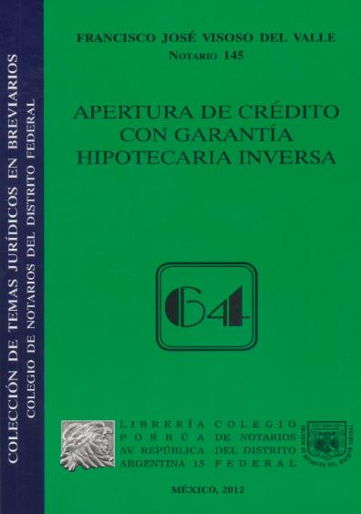 Apertura de crédito con garantía hipotecaria inversa. Colección Colegio de Notarios del Distrito Federal