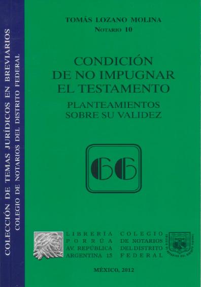 Condición de no impugnar el testamento. Planteamientos sobre su validez. Colección Colegio de Notarios del Distrito Federal