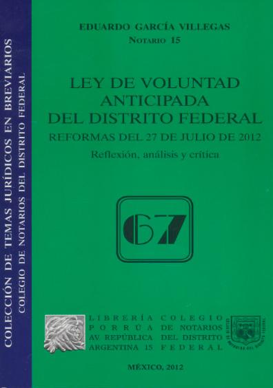 Ley de Voluntad Anticipada del Distrito Federal. Reformas del 27 de julio de 2012. Reflexión, análisis y crítica. Colección Colegio de Notarios del Distrito Federal