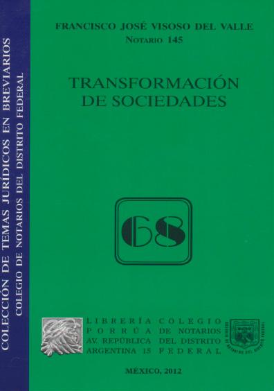 Transformación de sociedades. Colección Colegio de Notarios del Distrito Federal