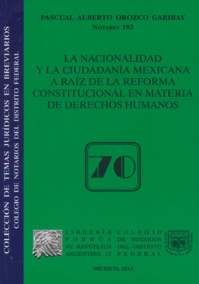 La nacionalidad y la ciudadanía mexicana a raíz de la reforma constitucional en materia de derechos humanos. Colección Colegio de Notarios del Distrito Federal