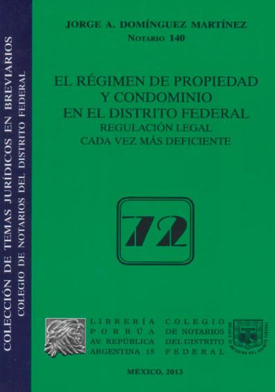 El régimen de propiedad y condominio en el Distrito Federal. Regulación legal cada vez más deficiente. Colección Colegio de Notarios del Distrito Federal