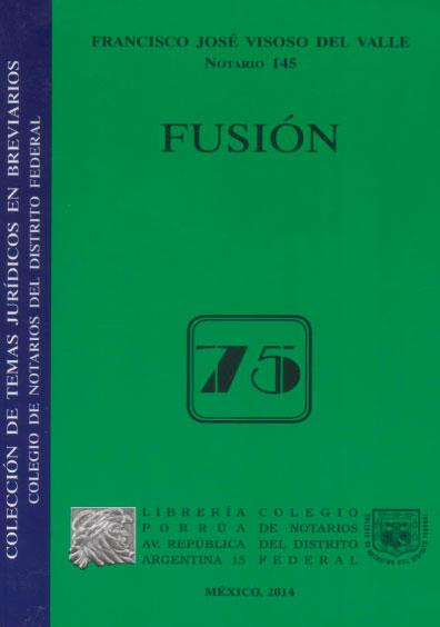 Fusión. Colección Colegio de Notarios del Distrito Federal