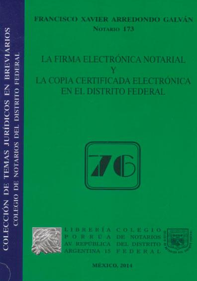 La firma electrónica notarial y la copia certificada electrónica en el Distrito Federal. Colección Colegio de Notarios del Distrito Federal