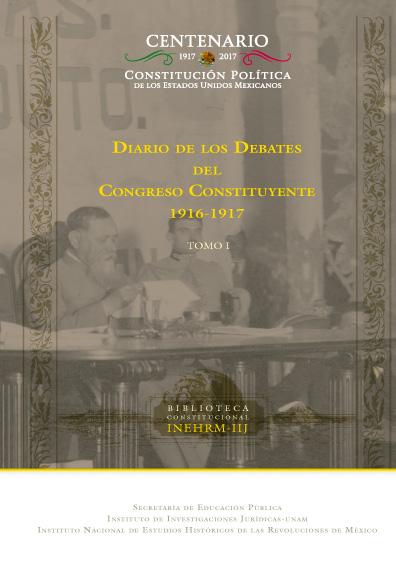 Diario de los debates del Congreso Constituyente, 1916-1917, t. I, cuarta reproducción facsimilar de la edición de 1960