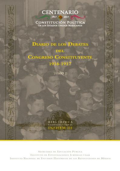 Diario de los debates del Congreso Constituyente, 1916-1917, t. II, cuarta reproducción facsimilar de la edición de 1960