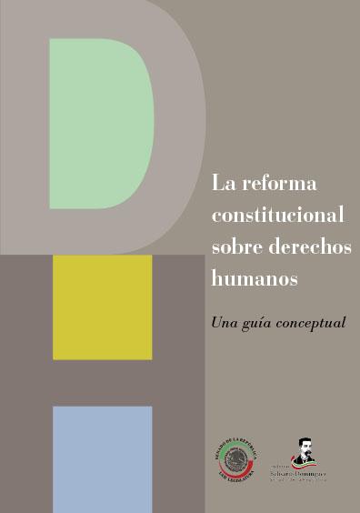 La reforma constitucional sobre derechos humanos. Una guía conceptual